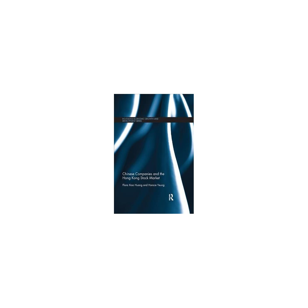 Chinese Companies and the Hong Kong Stock Market - by Flora Xiao Huang & Horace Yeung (Paperback)