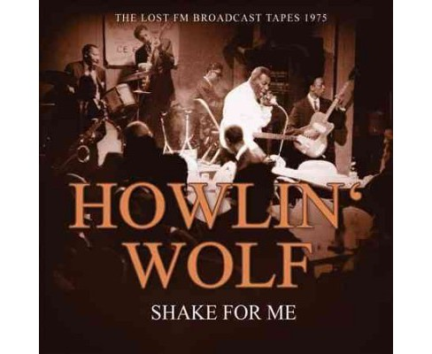 Howlin' Wolf - Shake For Me:Radio Broadcast 1975 (CD) - image 1 of 1