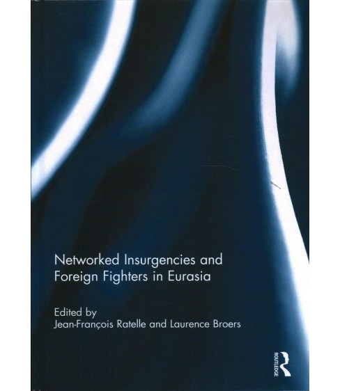 Networked Insurgencies and Foreign Fighters in Eurasia -  (Hardcover) - image 1 of 1