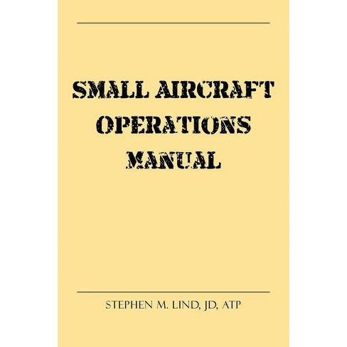Small Aircraft Operations Manual - by  Stephen M Lind Jd Atp (Paperback) - image 1 of 1