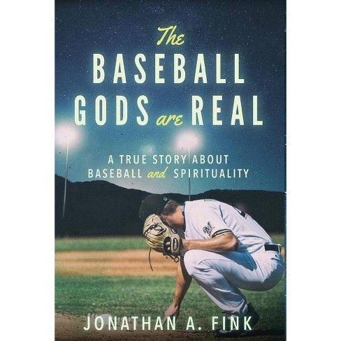 The Baseball Gods are Real - (Baseball Gods Are Real) by Jonathan a Fink  (Hardcover)