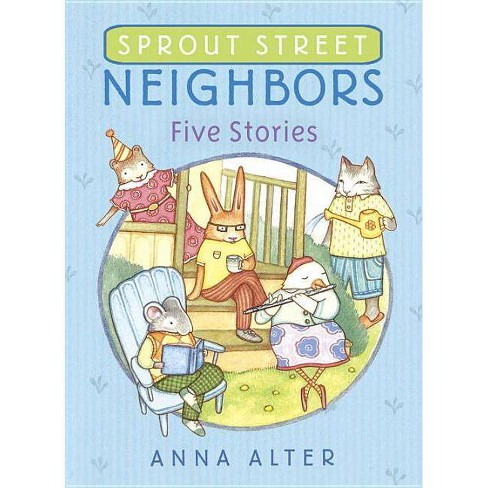 Sprout Street Neighbors: Five Stories - by  Anna Alter (Hardcover) - image 1 of 1