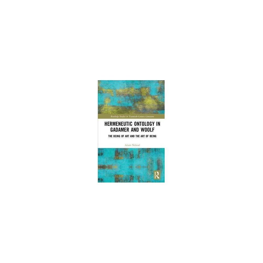 Hermeneutic Ontology in Gadamer and Woolf - by Adam Noland (Hardcover)