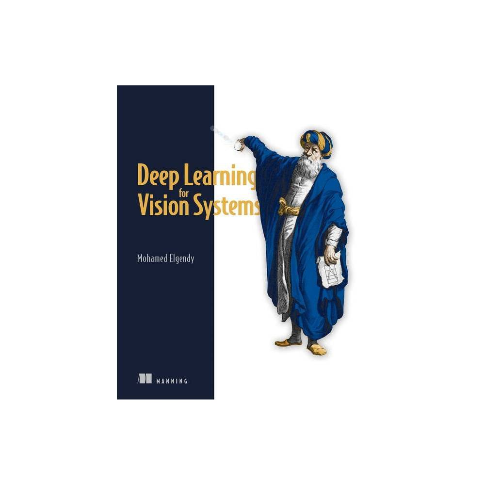 Deep Learning For Vision Systems By Mohamed Elgendy Paperback