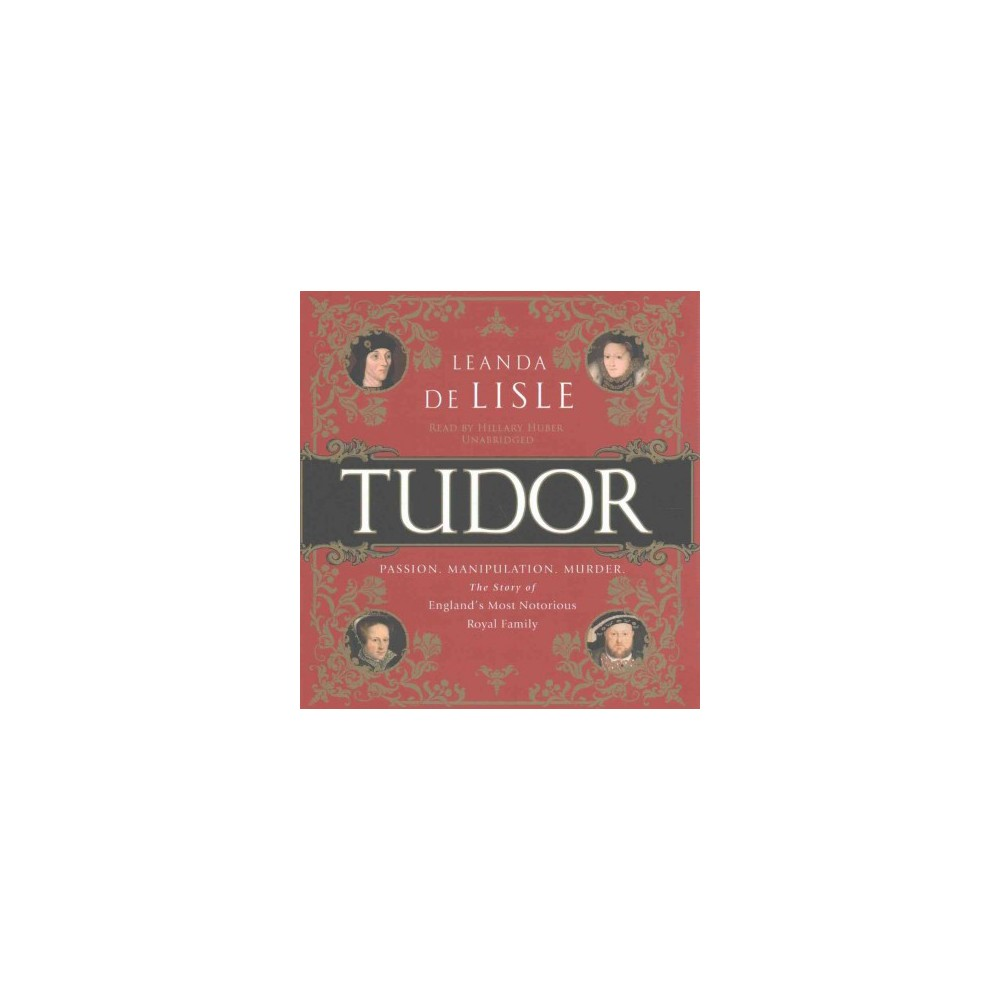 Tudor : Passion. Manipulation. Murder. The Story of England's Most Notorious Royal Family (CD/Spoken
