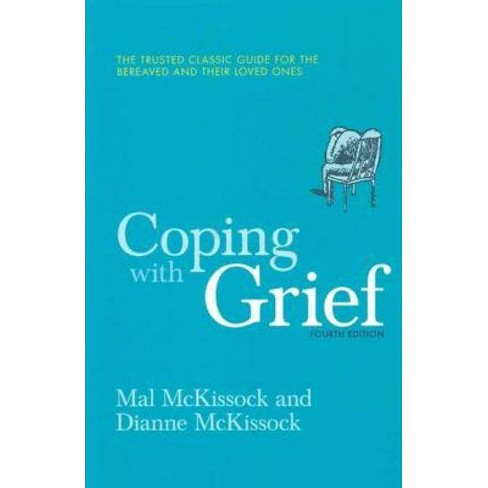 Coping with Grief 4th Edition - 4 Edition by  Dianne McKissock & Mal McKissock (Paperback) - image 1 of 1
