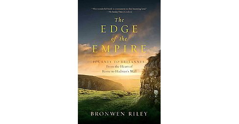 Edge of the Empire : A Journey to Britannia: From the Heart of Rome to Hadrian's Wall (Hardcover) - image 1 of 1
