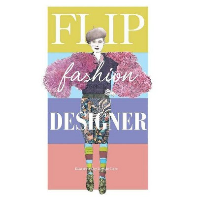 Flip Fashion Designer - by  Lucille Clerc (Hardcover)