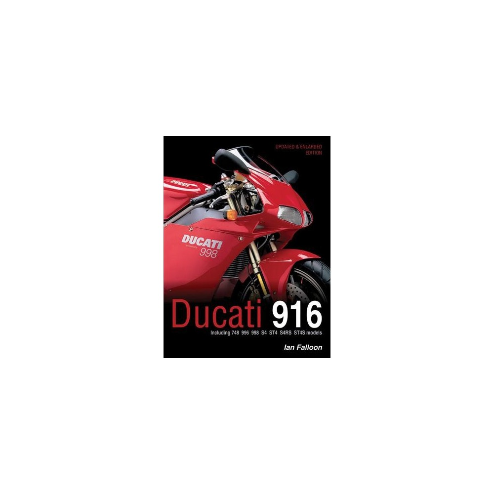 Ducati 916 : Including 748 996 998 S4 St4 S4rs St4s Models - Updated by Ian Falloon (Hardcover)