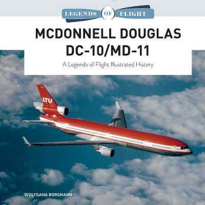 McDonnell Douglas DC-10/MD-11 - (Legends of Flight) by  Wolfgang Borgmann (Hardcover)