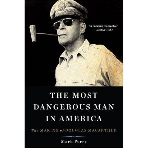 The Most Dangerous Man in America - by  Mark Perry (Paperback) - image 1 of 1