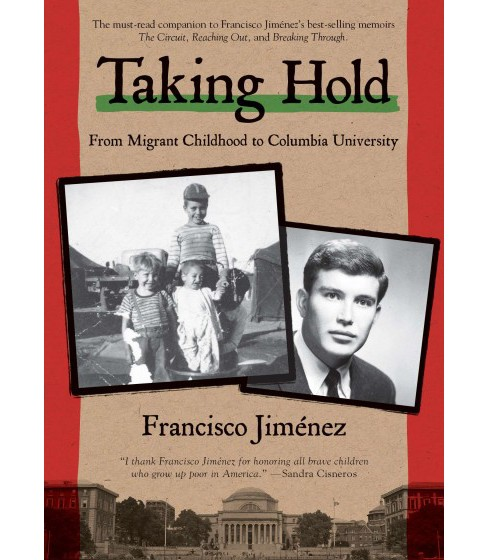 Taking Hold : From Migrant Childhood to Columbia University (Reprint) (Paperback) (Francisco - image 1 of 1