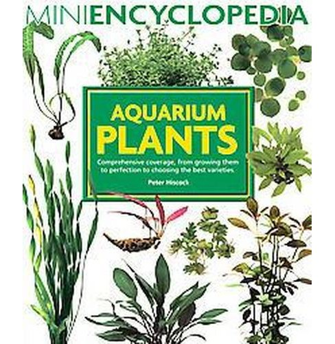 Aquarium Plants : Comprehensive Coverage, From Growing Them To Perfection To Choosing The Best Varieties - image 1 of 1