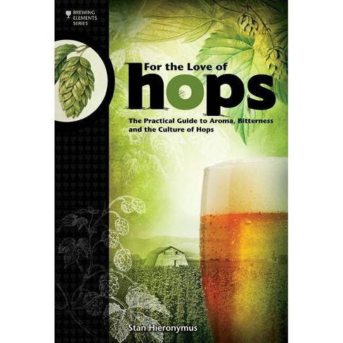 For the Love of Hops - (Brewing Elements) by  Stan Hieronymus (Paperback) - image 1 of 1