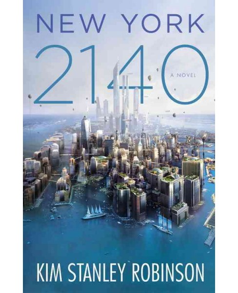 New York 2140 -  (Science in the Capital) by Kim Stanley Robinson (Hardcover) - image 1 of 1