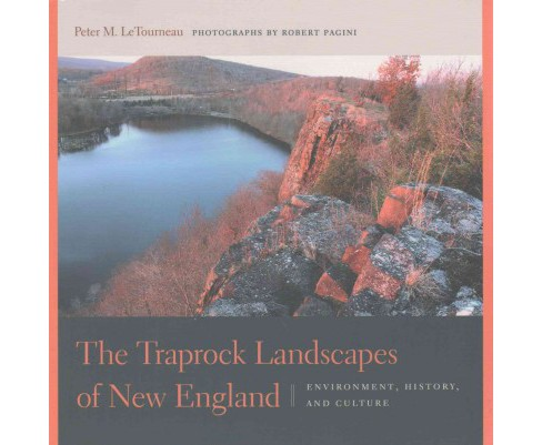 Traprock Landscapes of New England : Environment, History, and Culture (Paperback) (Peter M. Letourneau - image 1 of 1