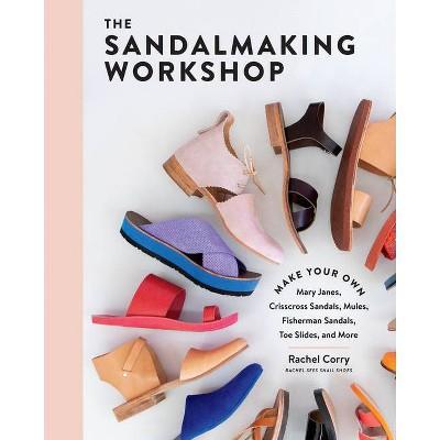 The Sandalmaking Workshop - by  Rachel Corry (Hardcover)