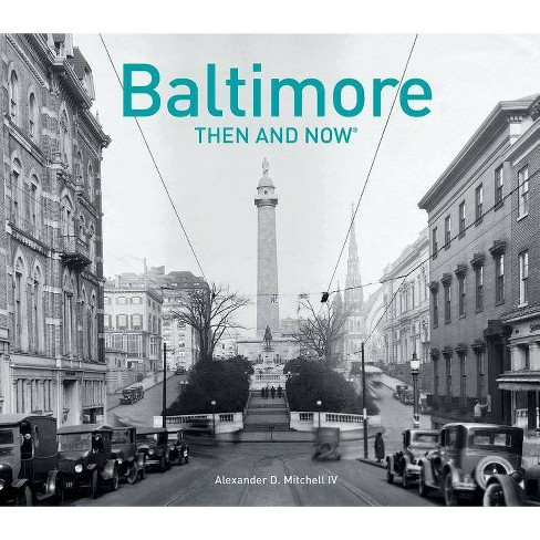 Baltimore Then and Now(r) - by  Alexander D Mitchell (Hardcover) - image 1 of 1