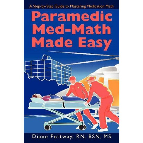 Paramedic Med-Math Made Easy - by  Bsn MS Diane Pettway Rn & Diane Pettway (Paperback) - image 1 of 1