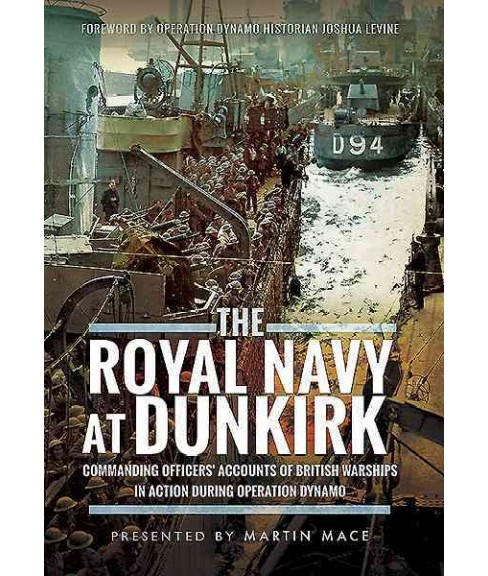 Royal Navy at Dunkirk : Commanding Officers' Reports of British Warships in Action During Operation - image 1 of 1