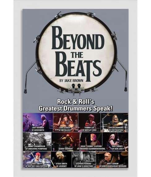 Beyond the Beats : Rock & Roll's Greatest Drummers Speak! -  by Jake Brown (Paperback) - image 1 of 1