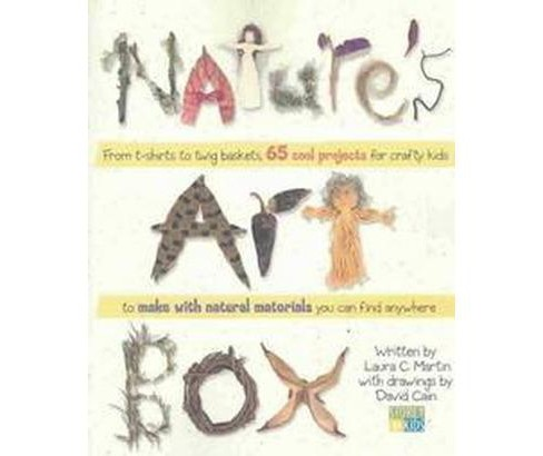 Nature's Art Box : From T-Shirts to Twig Baskets, 65 Cool Projects for Crafty Kids to Make With Natural - image 1 of 1