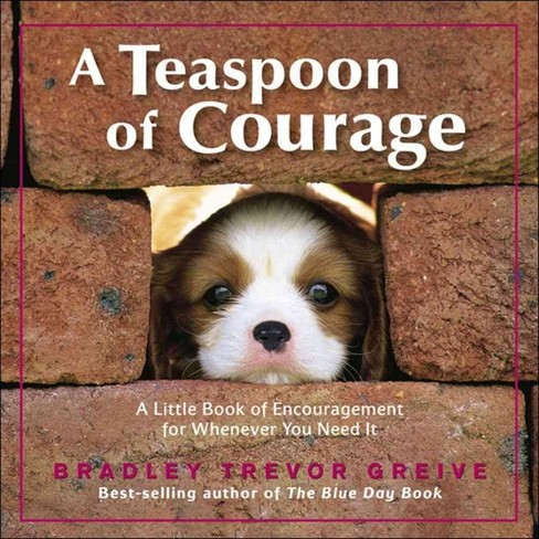 A Teaspoon of Courage (Hardcover) (Bradley Trevor Greive) - image 1 of 1