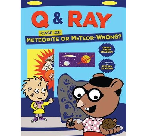 Q & Ray 2 : Meteorite or Meteor-wrong? -  Reprint (Q & Ray) by Trisha Speed Shaskan (Paperback) - image 1 of 1