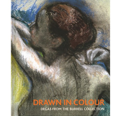 Drawn in Colour : Degas from the Burrell Collection (Hardcover) (Vivien Hamilton) - image 1 of 1