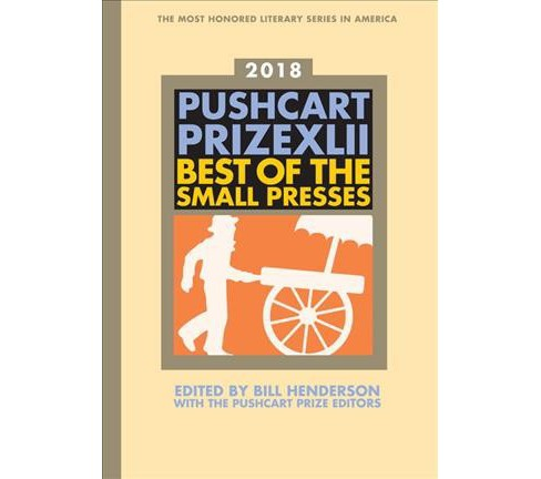 Pushcart Prize XLII 2018 : Best of the Small Presses -  by Bill Henderson (Hardcover) - image 1 of 1