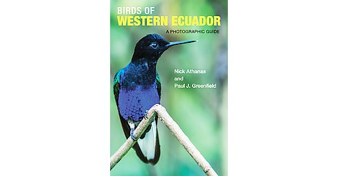 Birds of Western Ecuador : A Photographic Guide (Paperback) (Nick Athanas & Paul J. Greenfield) - image 1 of 1