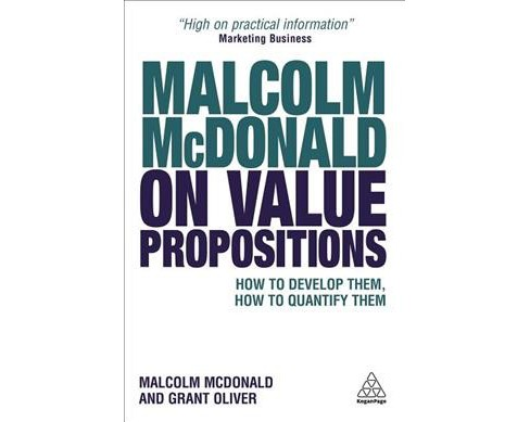 Malcolm Mcdonald on Value Propositions : How to Develop Them, How to Quantify Them -  (Paperback) - image 1 of 1