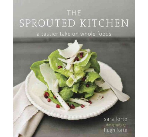 Sprouted Kitchen : A Tastier Take on Whole Foods (Hardcover) (Sara Forte) - image 1 of 1