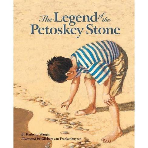 The Legend of the Petoskey Stone - (Legend (Sleeping Bear)) by  Kathy-Jo Wargin (Hardcover) - image 1 of 1