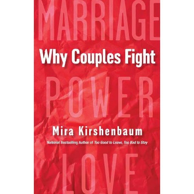 Why Couples Fight - by Mira Kirshenbaum (Paperback)