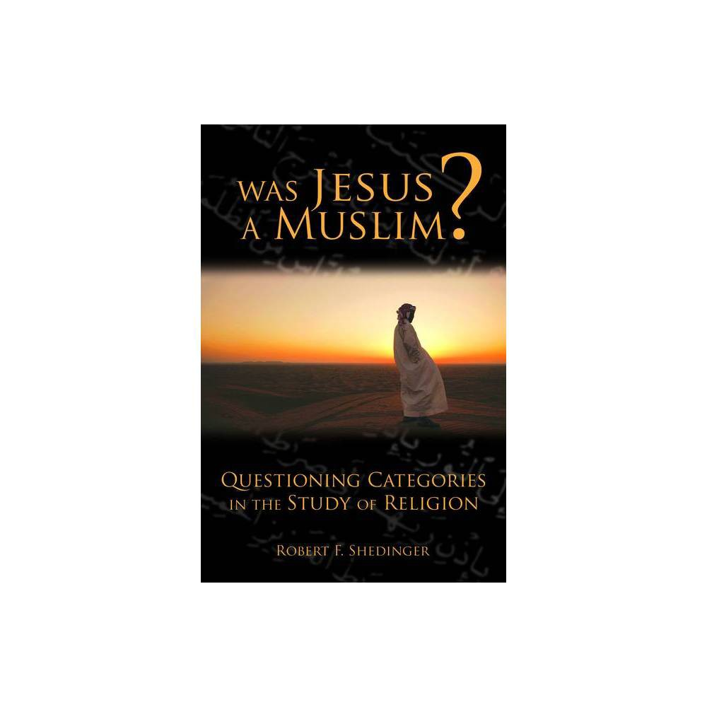Was Jesus A Muslim By Robert Shedinger Paperback