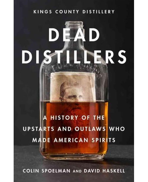 Dead Distillers : The Kings County Distillery History of the Entrepreneurs and Outlaws Who Made American - image 1 of 1