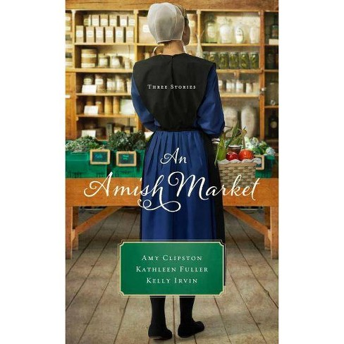 An Amish Market - by  Amy Clipston & Kathleen Fuller & Kelly Irvin (Paperback) - image 1 of 1