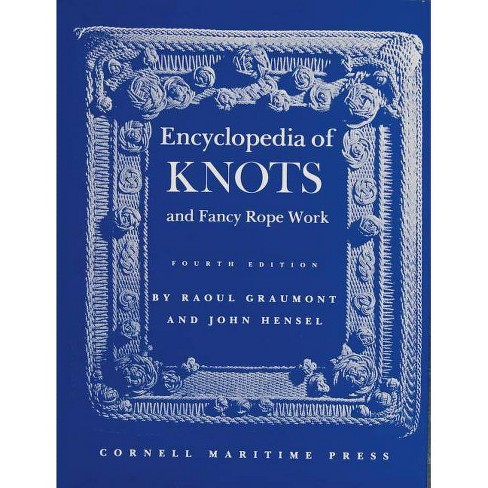 Encyclopedia of Knots and Fancy Rope Work - 4 Edition by  Raoul Graumont (Hardcover) - image 1 of 1