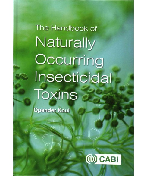 Handbook of Naturally Occurring Insecticidal Toxins (Hardcover) (Opender Koul) - image 1 of 1