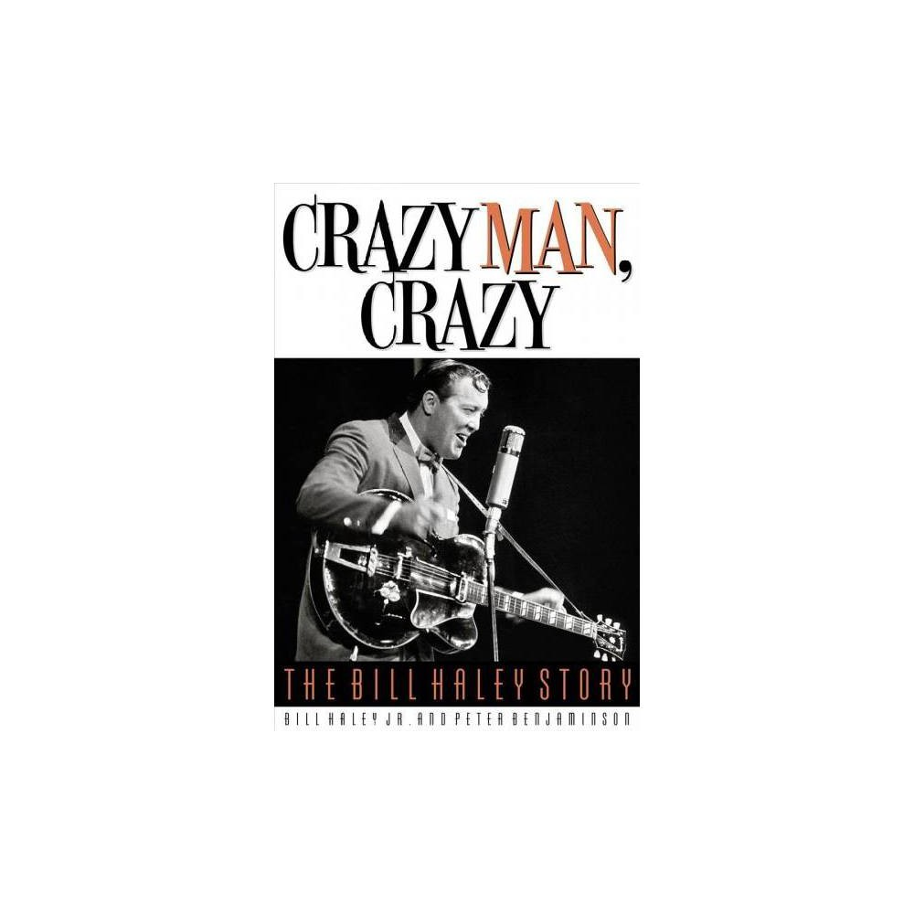 Crazy Man, Crazy : The Bill Haley Story - by Jr. Bill Haley & Peter Benjaminson (Hardcover)