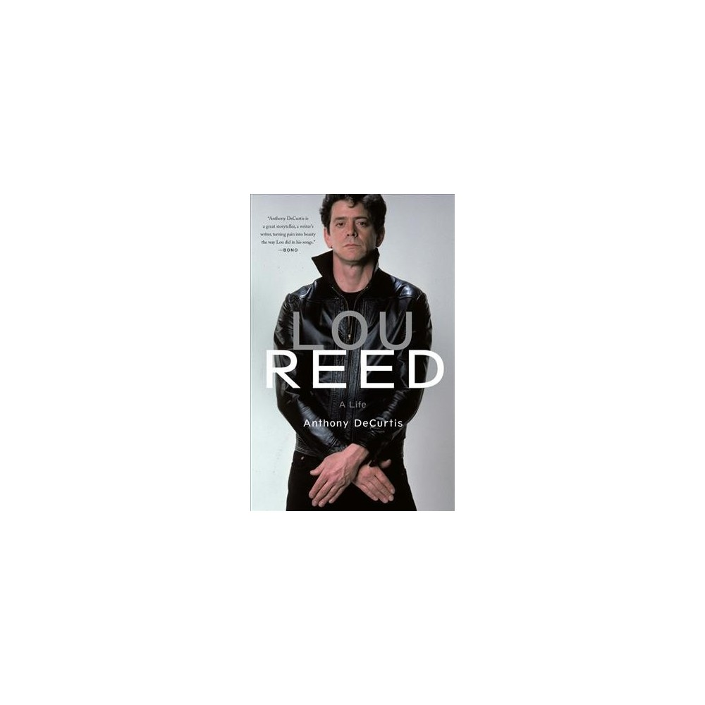 Lou Reed : A Life - by Anthony Decurtis (Hardcover)