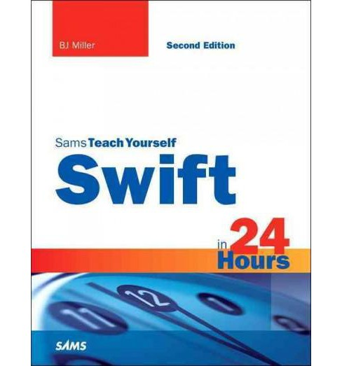 Sams Teach Yourself Swift in 24 Hours (Paperback) (B. J. Miller) - image 1 of 1