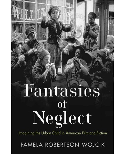 Fantasies of Neglect : Imagining the Urban Child in American Film and Fiction (Hardcover) (Pamela - image 1 of 1