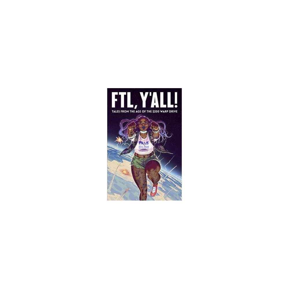 Ftl, Y'all! : Tales from the Age of the $200 Warp Drive - (Paperback)