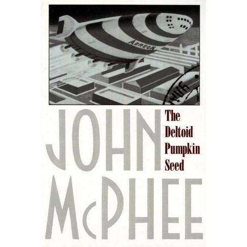 The Deltoid Pumpkin Seed - by  John McPhee (Paperback) - image 1 of 1