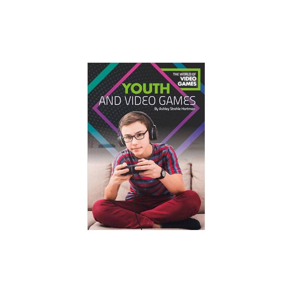 Youth and Video Games - (The World of Video Games) by Ashley Strehle Hartman (Hardcover) Youth and Video Games - (The World of Video Games) by Ashley Strehle Hartman (Hardcover)