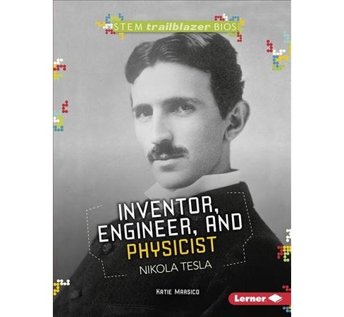 Inventor, Engineer, and Physicist Nikola Tesla -  by Katie Marsico (Paperback) - image 1 of 1