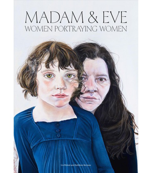 Madam & Eve : Women Portraying Women -  by Liz Rideal & Kathleen Soriano (Hardcover) - image 1 of 1