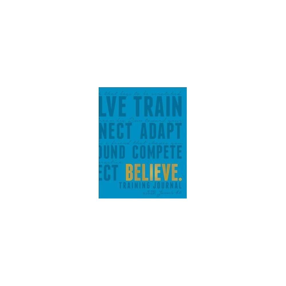 Believe Training Journal : Fall 2019 Color Edition - by Fleshman Lauren & Mcgettigan-dumas (Paperback)